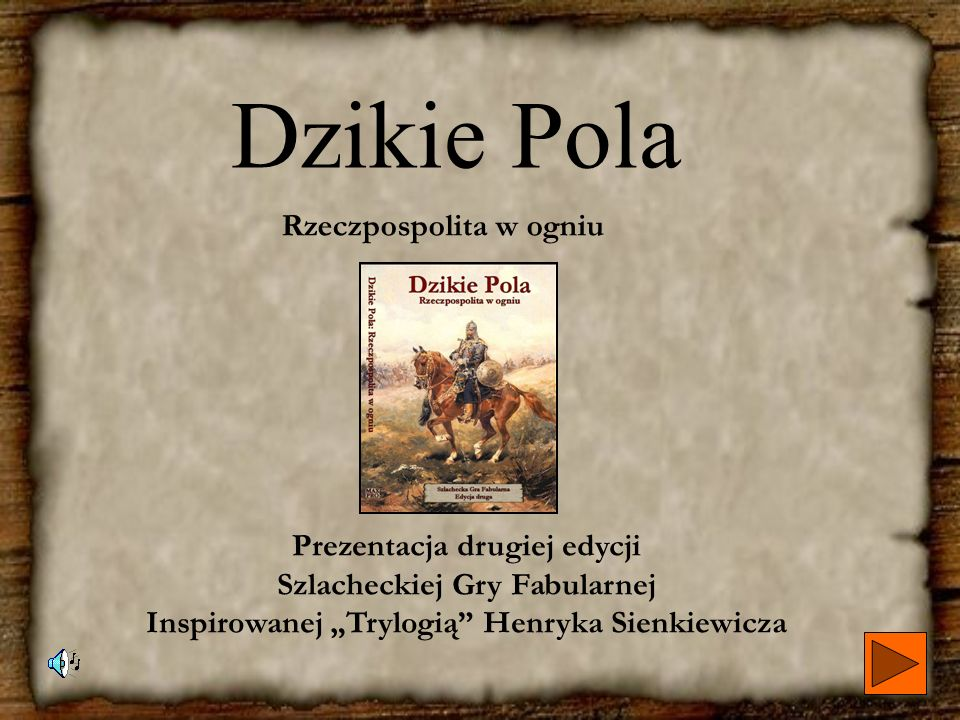 Dzikie Pola, alias o świecie gry Akcja przygód opisywanego systemu rozgrywa się w czasach największej świetności dawnej Rzeczypospolitej, w okresie pomiędzy początkiem panowania Stefana Batorego, a śmiercią ostatniego króla Sarmaty - Jana III Sobieskiego, czyli w latach 1575-1696.