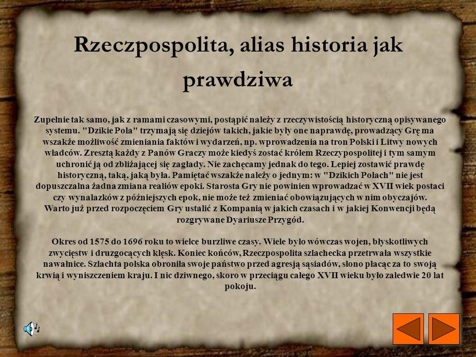 Dzikie Pola, alias o świecie gry Akcja przygód opisywanego systemu rozgrywa się w czasach największej świetności dawnej Rzeczypospolitej, w okresie po