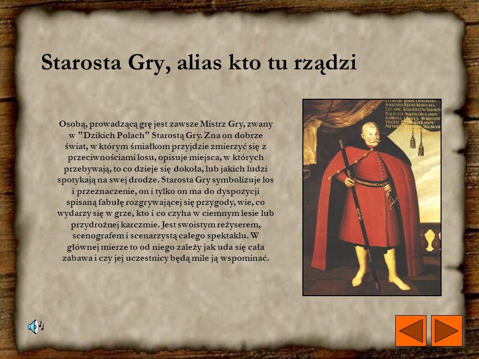 Starosta Gry, alias kto tu rządzi Osobą, prowadzącą grę jest zawsze Mistrz Gry, zwany w Dzikich Polach Starostą Gry.