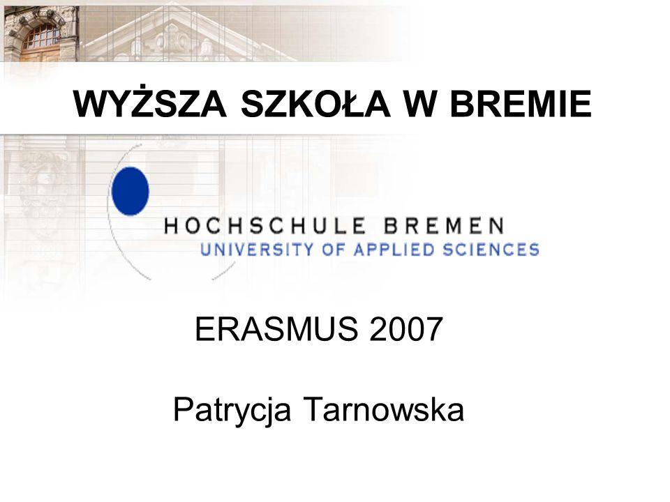 ERASMUS 2007 Patrycja Tarnowska WYŻSZA SZKOŁA W BREMIE