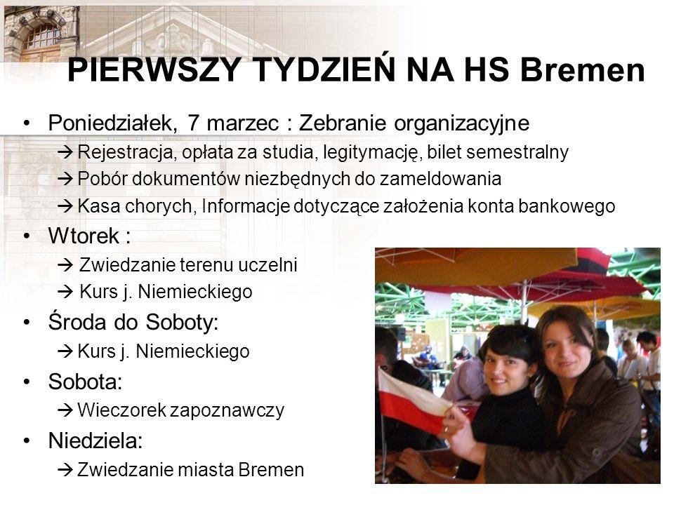 PIERWSZY TYDZIEŃ NA HS Bremen Poniedziałek, 7 marzec : Zebranie organizacyjne Rejestracja, opłata za studia, legitymację, bilet semestralny Pobór doku