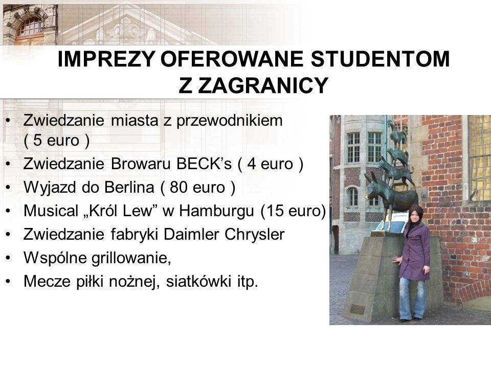 IMPREZY OFEROWANE STUDENTOM Z ZAGRANICY Zwiedzanie miasta z przewodnikiem ( 5 euro ) Zwiedzanie Browaru BECKs ( 4 euro ) Wyjazd do Berlina ( 80 euro )