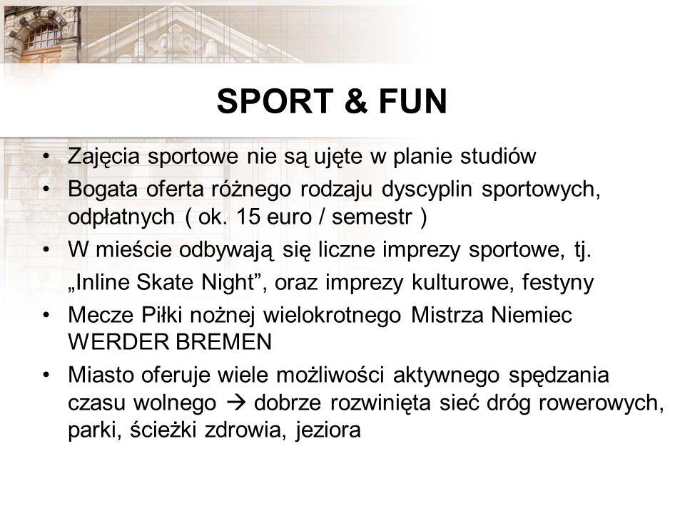 SPORT & FUN Zajęcia sportowe nie są ujęte w planie studiów Bogata oferta różnego rodzaju dyscyplin sportowych, odpłatnych ( ok. 15 euro / semestr ) W