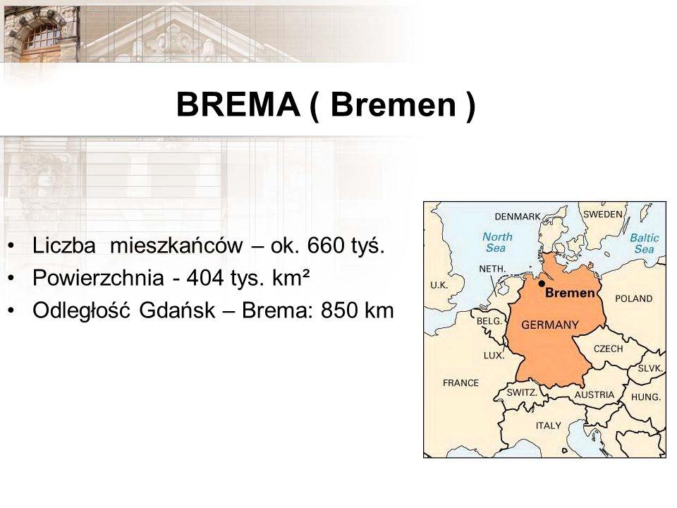 BREMA ( Bremen ) Liczba mieszkańców – ok. 660 tyś. Powierzchnia - 404 tys. km² Odległość Gdańsk – Brema: 850 km