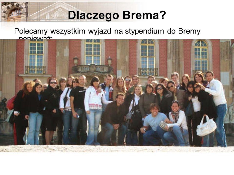 Dlaczego Brema? Polecamy wszystkim wyjazd na stypendium do Bremy ponieważ: macie szansę studiowania wielu ciekawych przedmiotów podszkolicie języki (k
