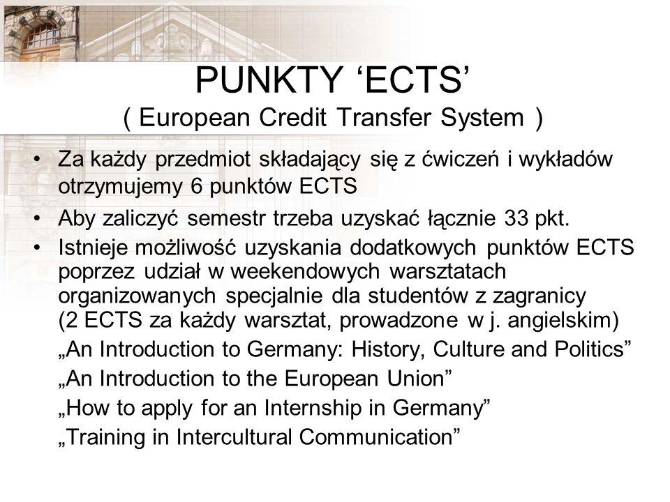 PUNKTY ECTS ( European Credit Transfer System ) Za każdy przedmiot składający się z ćwiczeń i wykładów otrzymujemy 6 punktów ECTS Aby zaliczyć semestr