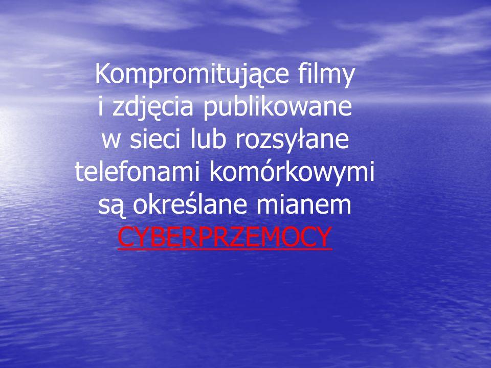 Kompromitujące filmy i zdjęcia publikowane w sieci lub rozsyłane telefonami komórkowymi są określane mianem CYBERPRZEMOCY