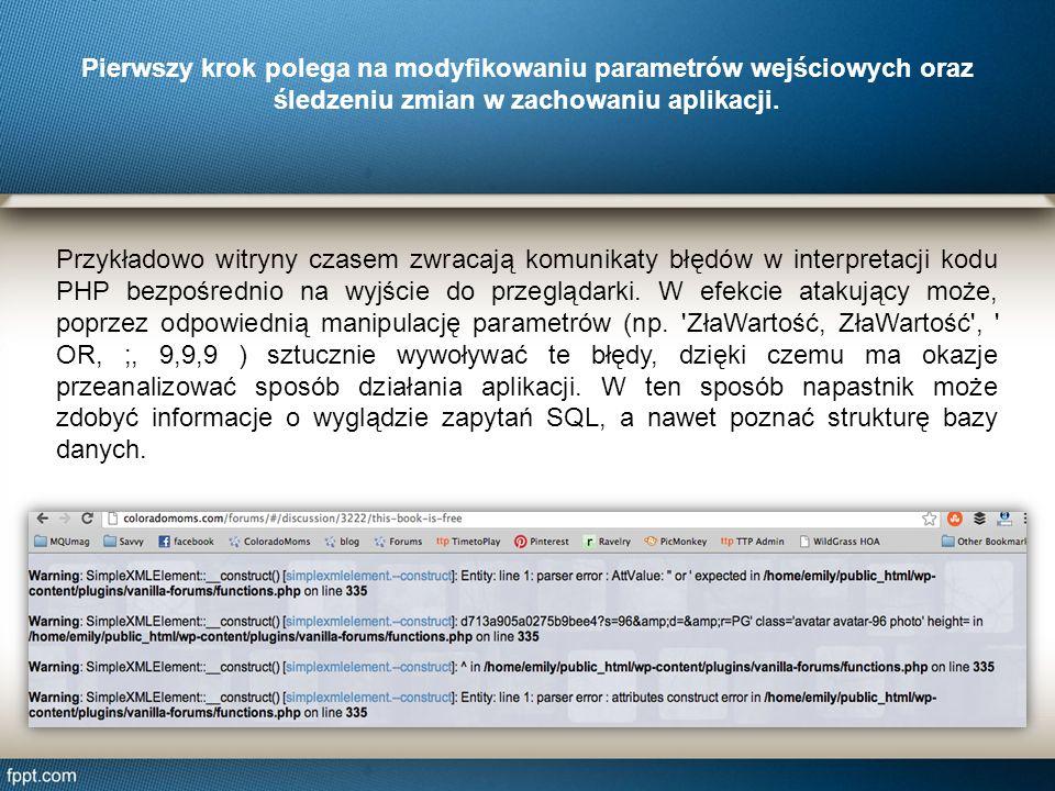 Przykładowo witryny czasem zwracają komunikaty błędów w interpretacji kodu PHP bezpośrednio na wyjście do przeglądarki. W efekcie atakujący może, popr