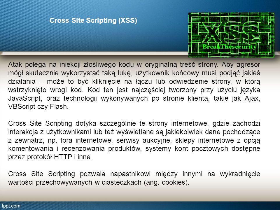 Cross Site Scripting (XSS) Atak polega na iniekcji złośliwego kodu w oryginalną treść strony. Aby agresor mógł skutecznie wykorzystać taką lukę, użytk