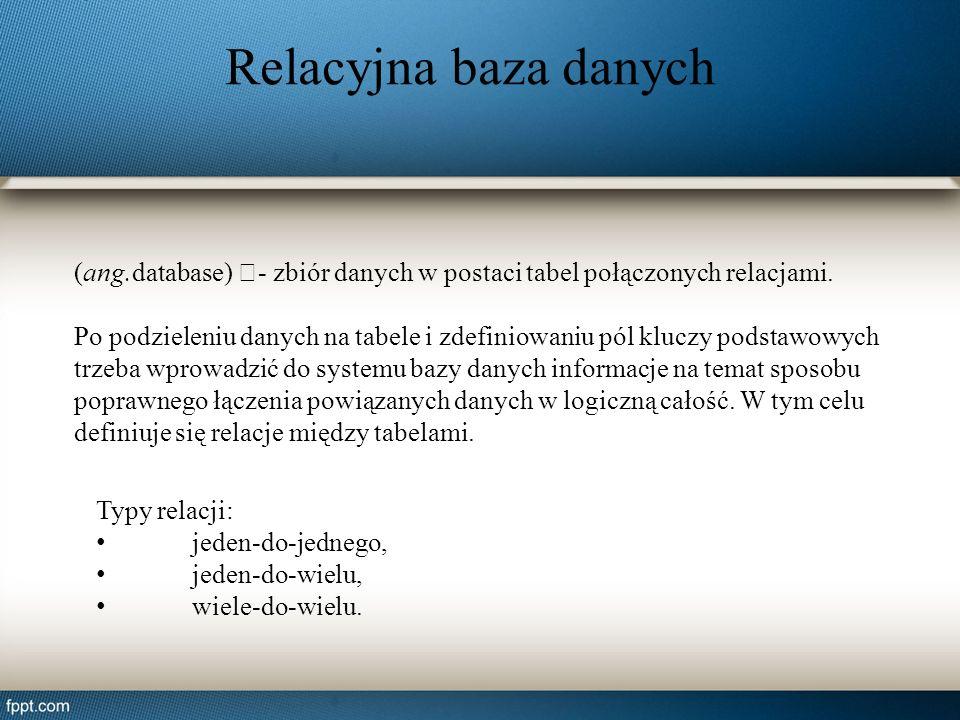 (ang.database) –- zbiór danych w postaci tabel połączonych relacjami. Po podzieleniu danych na tabele i zdefiniowaniu pól kluczy podstawowych trzeba w