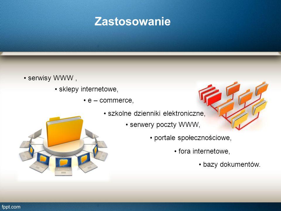 Zastosowanie serwisy WWW, e – commerce, serwery poczty WWW, fora internetowe, bazy dokumentów. sklepy internetowe, szkolne dzienniki elektroniczne, po