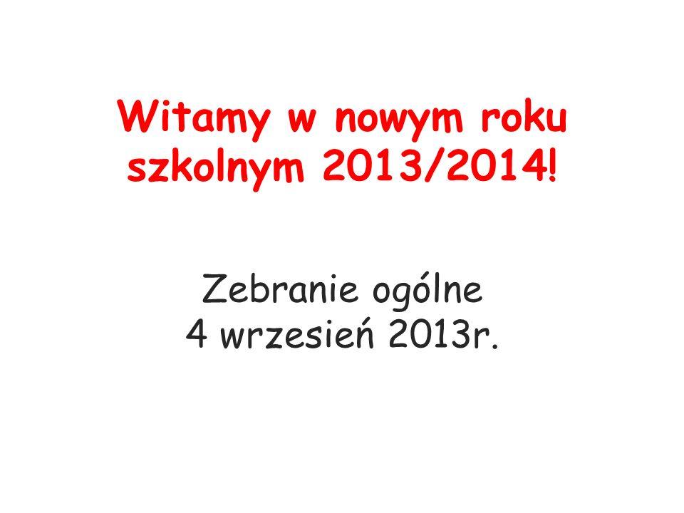 Witamy w nowym roku szkolnym 2013/2014! Zebranie ogólne 4 wrzesień 2013r.