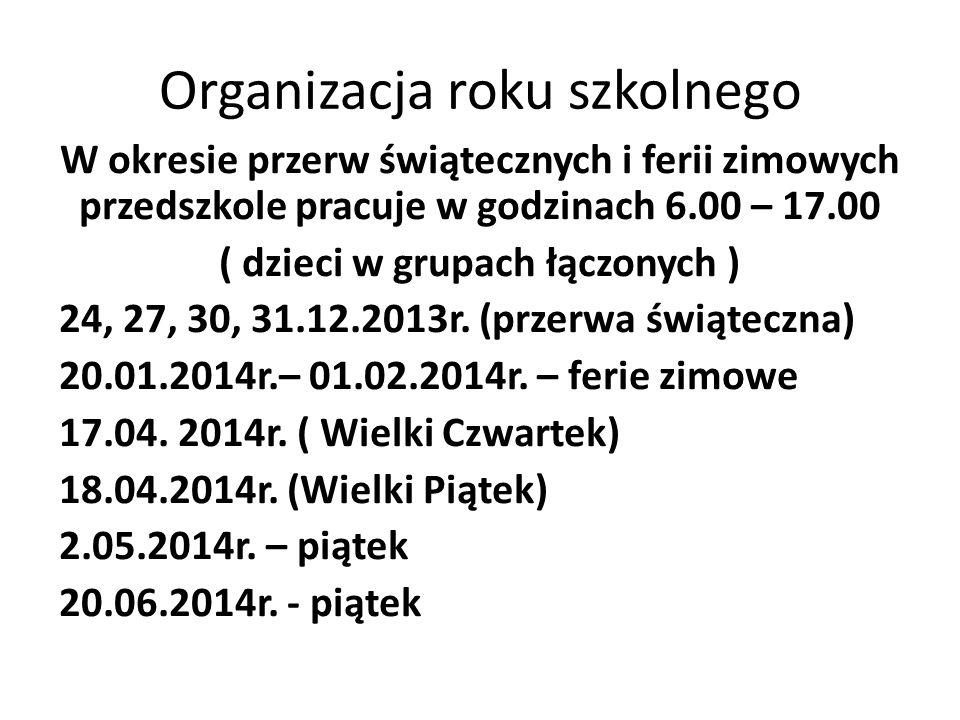 Organizacja roku szkolnego W okresie przerw świątecznych i ferii zimowych przedszkole pracuje w godzinach 6.00 – 17.00 ( dzieci w grupach łączonych ) 24, 27, 30, 31.12.2013r.
