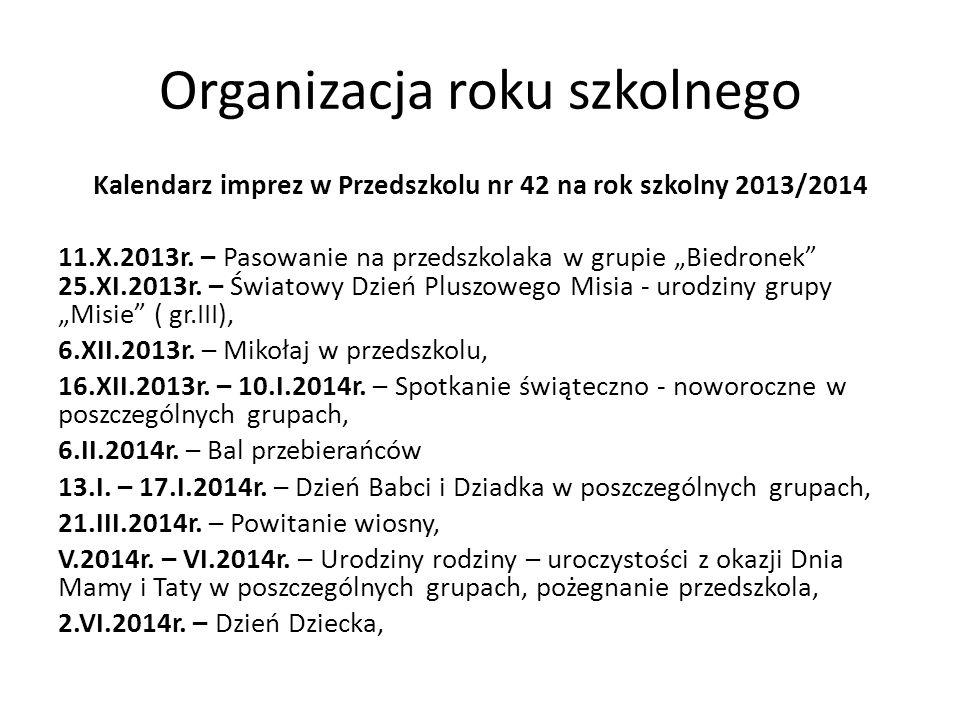Organizacja roku szkolnego Kalendarz imprez w Przedszkolu nr 42 na rok szkolny 2013/2014 11.X.2013r.
