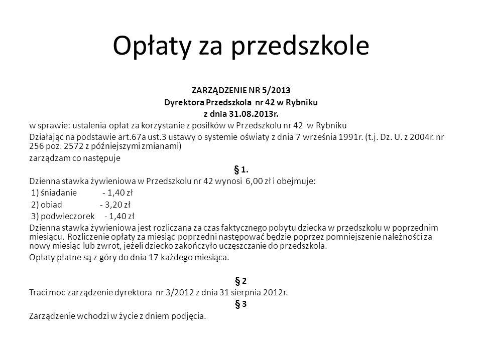 Opłaty za przedszkole ZARZĄDZENIE NR 5/2013 Dyrektora Przedszkola nr 42 w Rybniku z dnia 31.08.2013r.