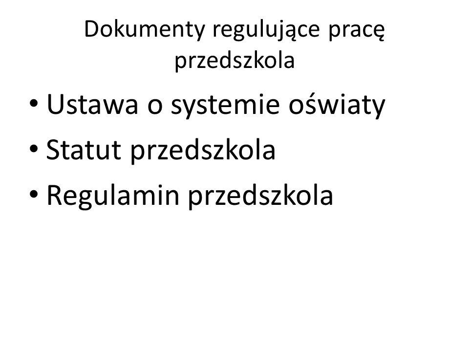 Dokumenty regulujące pracę przedszkola Ustawa o systemie oświaty Statut przedszkola Regulamin przedszkola