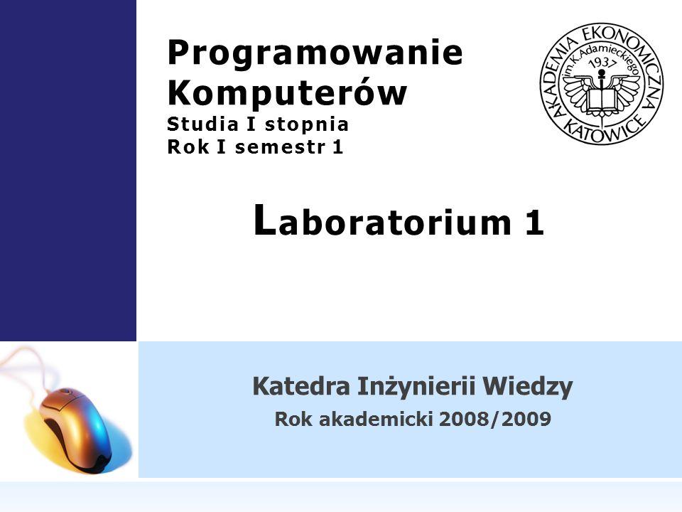 Katedra Inżynierii Wiedzy Rok akademicki 2008/2009 Programowanie Komputerów Studia I stopnia Rok I semestr 1 L aboratorium 1