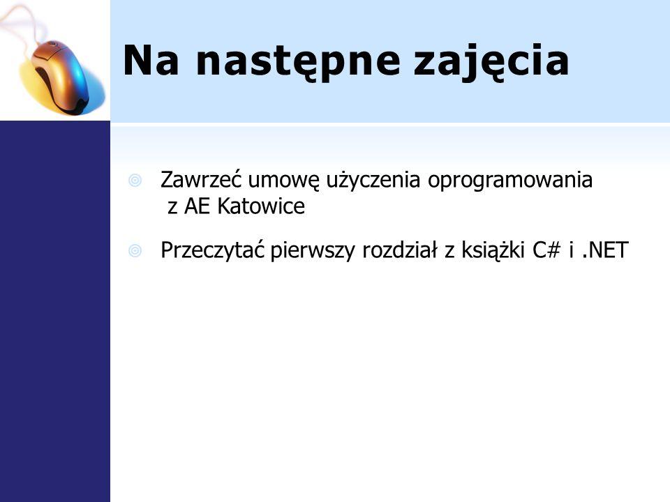Na następne zajęcia Zawrzeć umowę użyczenia oprogramowania z AE Katowice Przeczytać pierwszy rozdział z książki C# i.NET