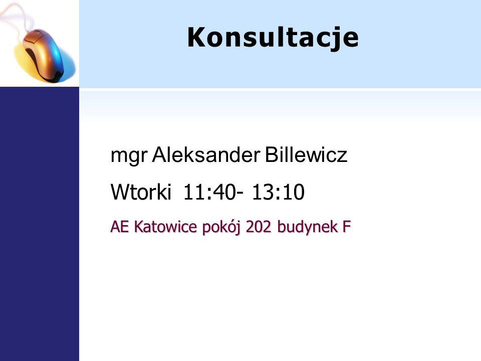 Konsultacje mgr Aleksander Billewicz Wtorki 11:40- 13:10 AE Katowice pokój 202 budynek F