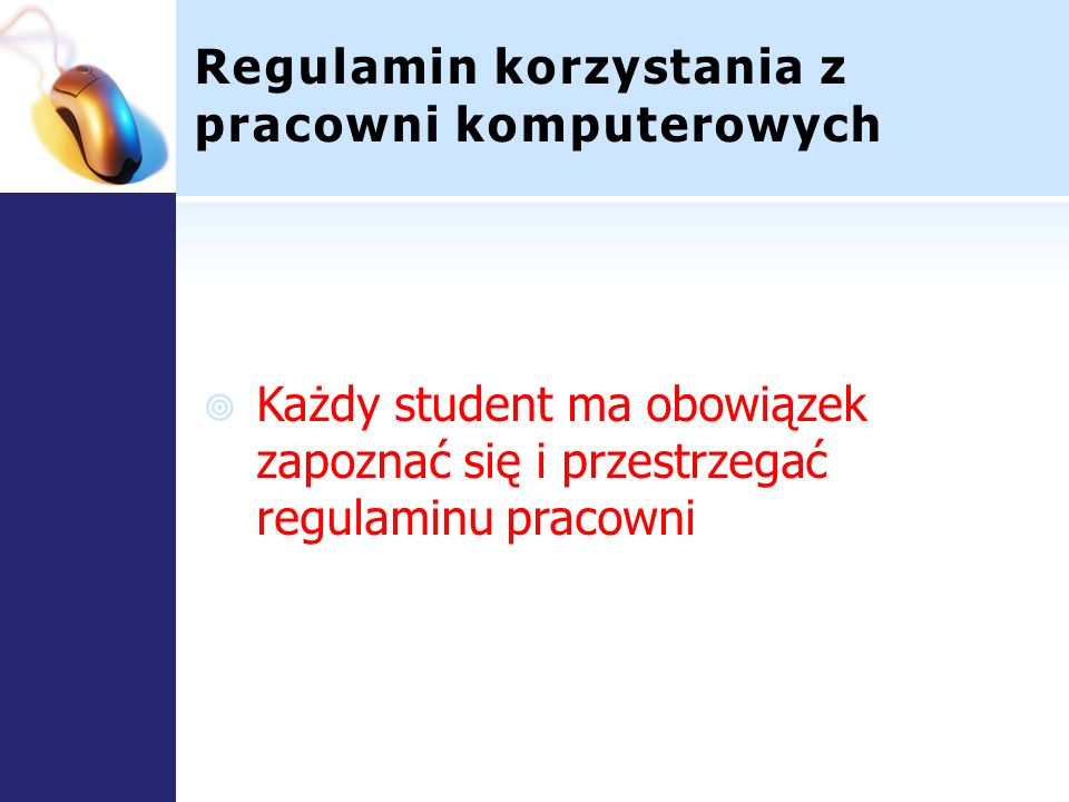 Regulamin korzystania z pracowni komputerowych Każdy student ma obowiązek zapoznać się i przestrzegać regulaminu pracowni