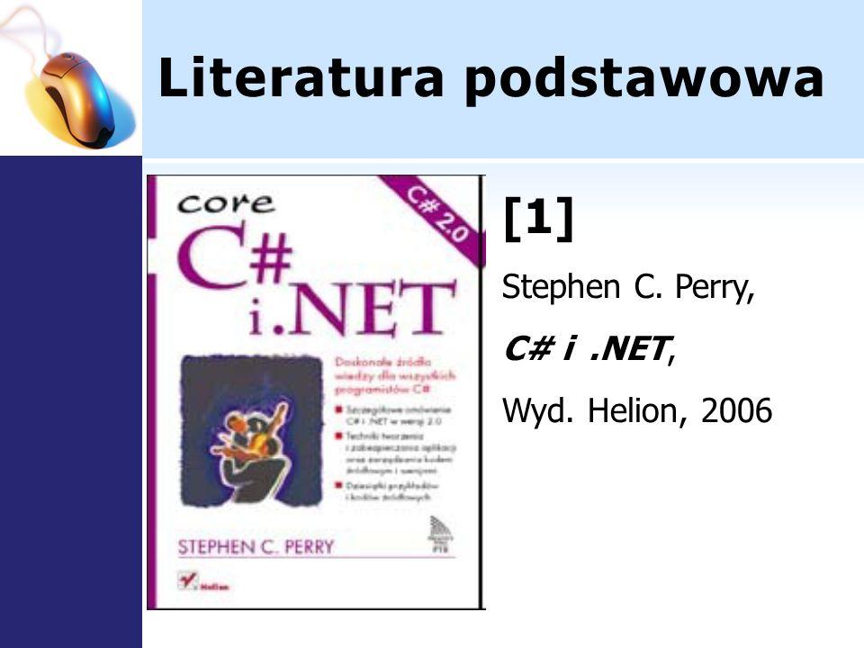 Literatura podstawowa [1] Stephen C. Perry, C# i.NET, Wyd. Helion, 2006