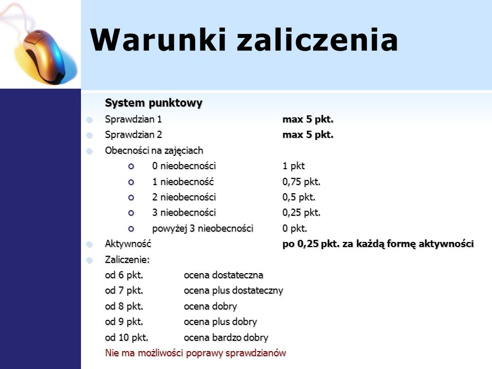 Warunki zaliczenia System punktowy Sprawdzian 1max 5 pkt. Sprawdzian 1max 5 pkt. Sprawdzian 2max 5 pkt. Sprawdzian 2max 5 pkt. Obecności na zajęciach
