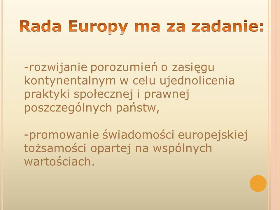 -rozwijanie porozumień o zasięgu kontynentalnym w celu ujednolicenia praktyki społecznej i prawnej poszczególnych państw, -promowanie świadomości euro
