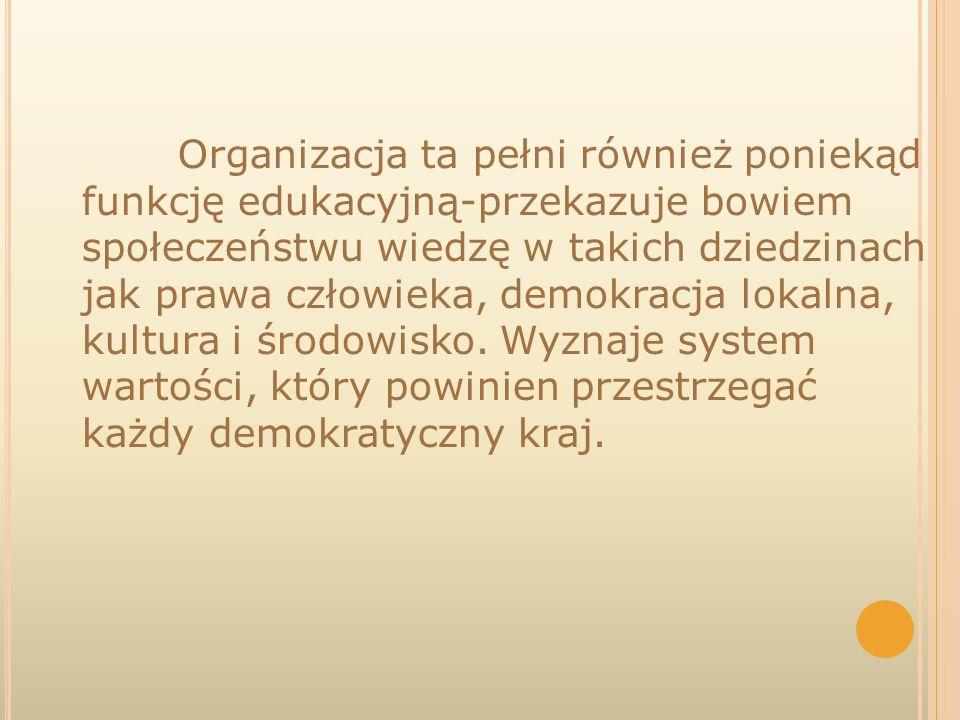 Organizacja ta pełni również poniekąd funkcję edukacyjną-przekazuje bowiem społeczeństwu wiedzę w takich dziedzinach jak prawa człowieka, demokracja l