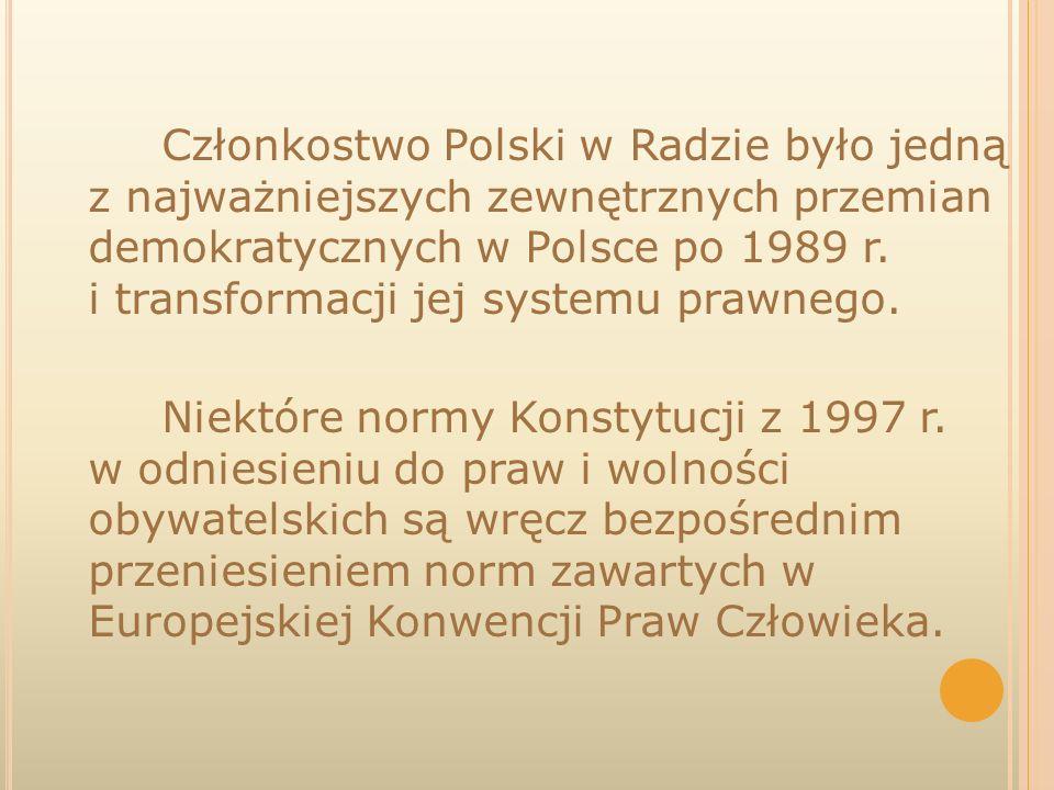 Członkostwo Polski w Radzie było jedną z najważniejszych zewnętrznych przemian demokratycznych w Polsce po 1989 r. i transformacji jej systemu prawneg