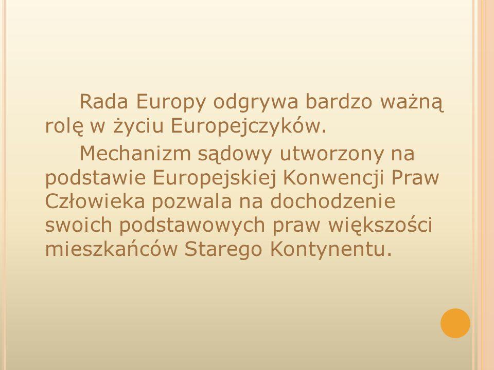 Rada Europy odgrywa bardzo ważną rolę w życiu Europejczyków. Mechanizm sądowy utworzony na podstawie Europejskiej Konwencji Praw Człowieka pozwala na