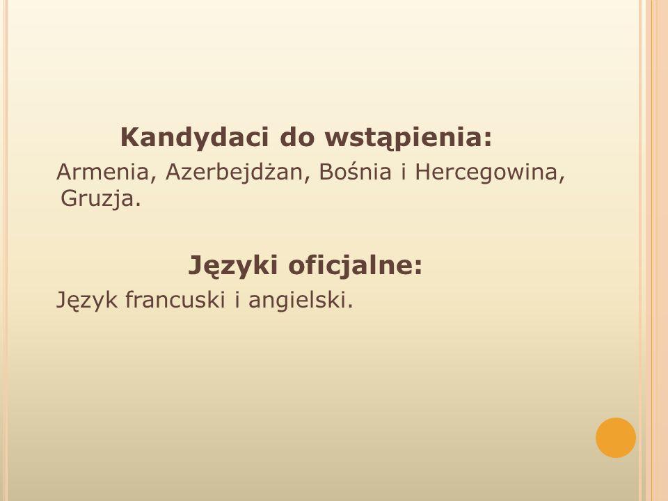Kandydaci do wstąpienia: Armenia, Azerbejdżan, Bośnia i Hercegowina, Gruzja. Języki oficjalne: Język francuski i angielski.