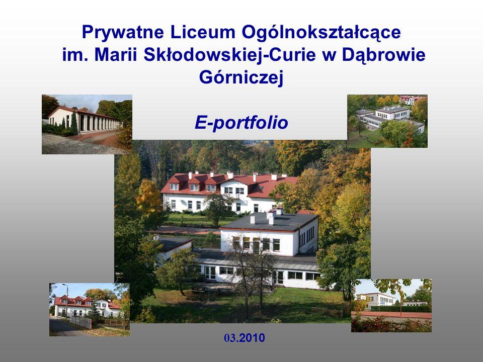 Prywatne Liceum Ogólnokształcące im. Marii Skłodowskiej-Curie w Dąbrowie Górniczej E-portfolio 03. 2010