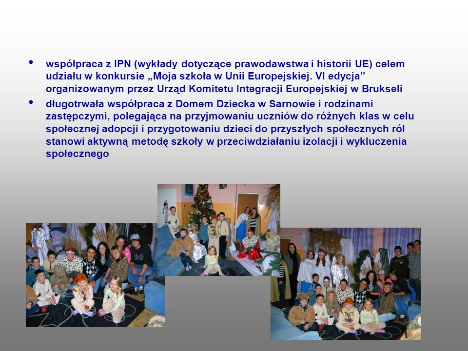 współpraca z IPN (wykłady dotyczące prawodawstwa i historii UE) celem udziału w konkursie Moja szkoła w Unii Europejskiej. VI edycja organizowanym prz