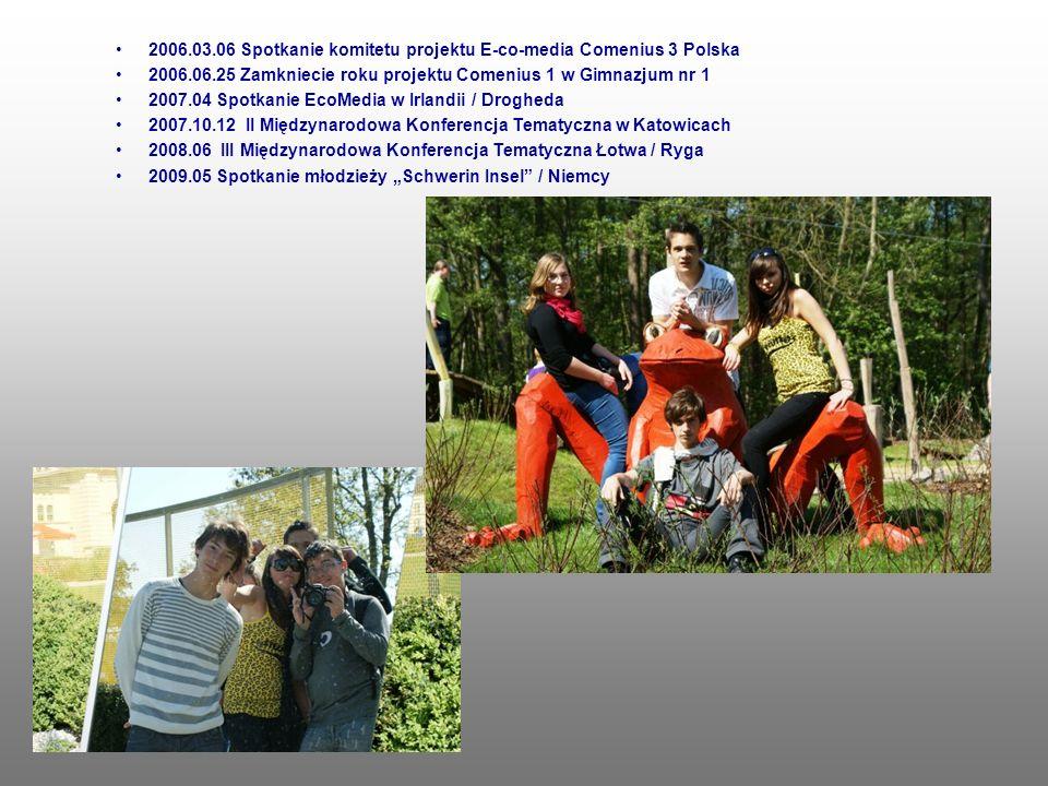 2006.03.06 Spotkanie komitetu projektu E-co-media Comenius 3 Polska 2006.06.25 Zamkniecie roku projektu Comenius 1 w Gimnazjum nr 1 2007.04 Spotkanie