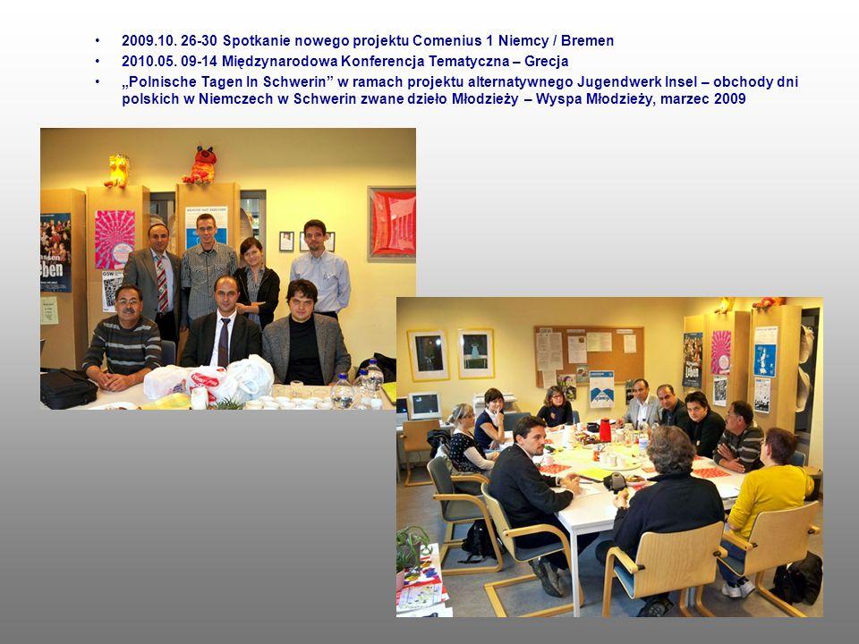 2009.10. 26-30 Spotkanie nowego projektu Comenius 1 Niemcy / Bremen 2010.05. 09-14 Międzynarodowa Konferencja Tematyczna – Grecja Polnische Tagen In S
