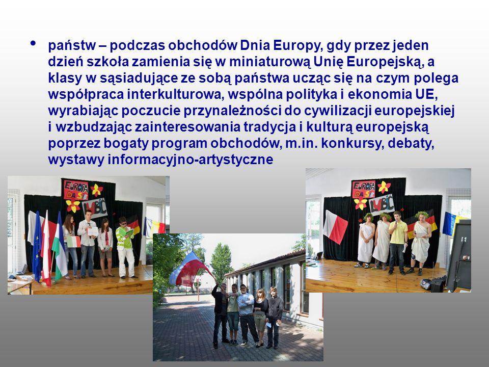 państw – podczas obchodów Dnia Europy, gdy przez jeden dzień szkoła zamienia się w miniaturową Unię Europejską, a klasy w sąsiadujące ze sobą państwa