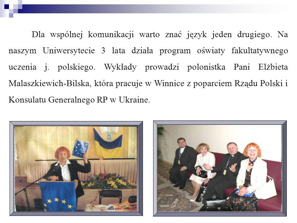 Dla wspólnej komunikacji warto znać język jeden drugiego. Na naszym Uniwersytecie 3 lata działa program oświaty fakultatywnego uczenia j. polskiego. W