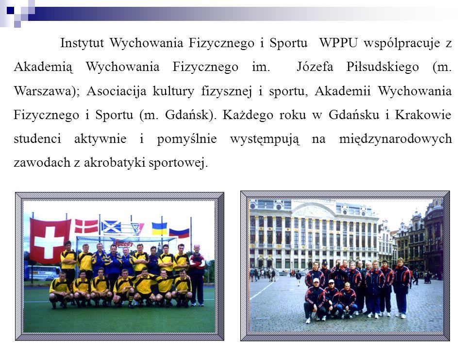 Instytut Wychowania Fizycznego i Sportu WPPU wspólpracuje z Akademią Wychowania Fizycznego im. Józefa Piłsudskiego (m. Warszawa); Asociacija kultury f