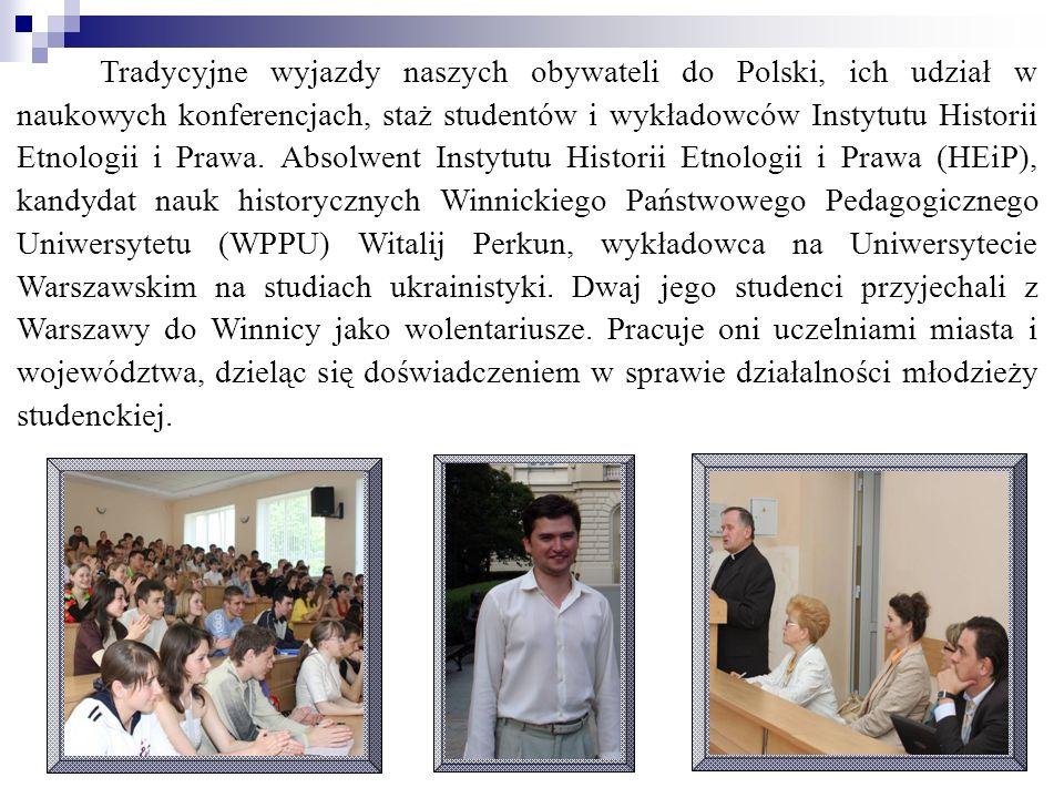 Tradycyjne wyjazdy naszych obywateli do Polski, ich udział w naukowych konferencjach, staż studentów i wykładowców Instytutu Historii Etnologii i Praw