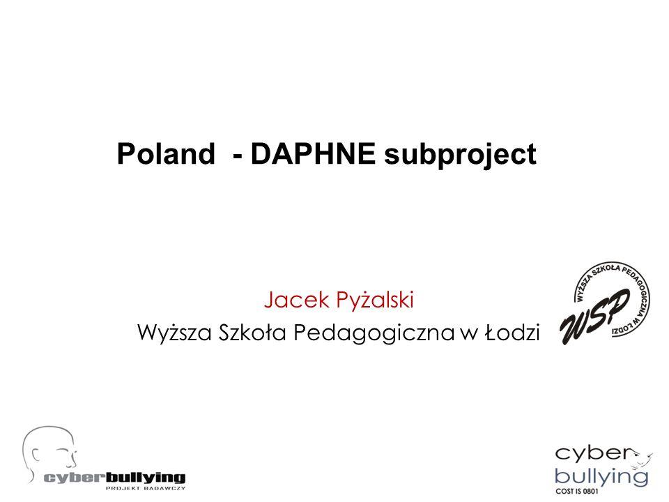 Poland - DAPHNE subproject Jacek Pyżalski Wyższa Szkoła Pedagogiczna w Łodzi