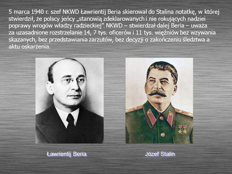5 marca 1940 r. szef NKWD Ławrientij Beria skierował do Stalina notatkę, w której stwierdził, że polscy jeńcy stanowią zdeklarowanych i nie rokujących