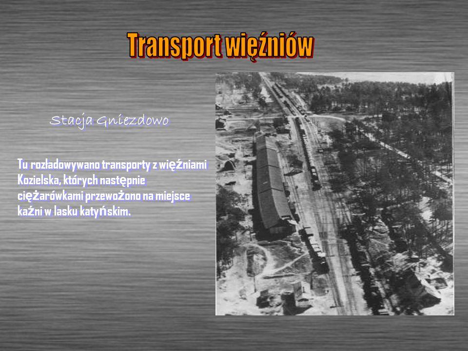Stacja Gniezdowo Tu rozładowywano transporty z wi ęź niami Kozielska, których nast ę pnie ci ęż arówkami przewo ż ono na miejsce ka ź ni w lasku katy