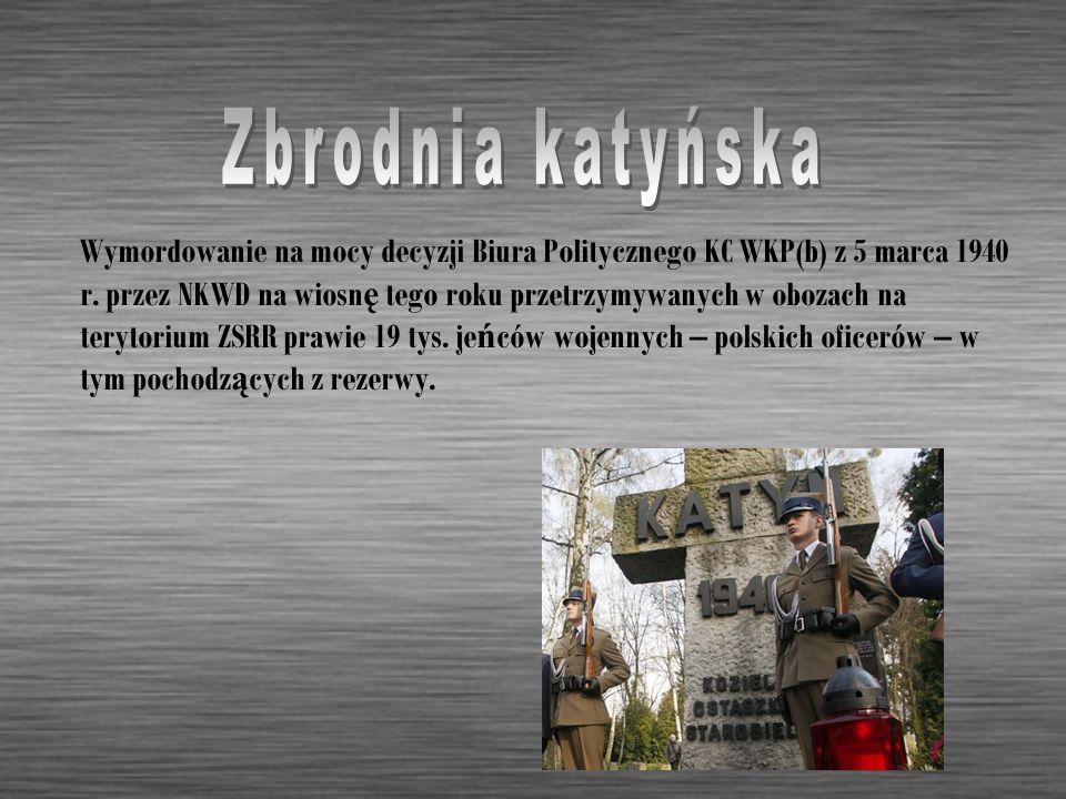 Wymordowanie na mocy decyzji Biura Politycznego KC WKP(b) z 5 marca 1940 r. przez NKWD na wiosn ę tego roku przetrzymywanych w obozach na terytorium Z
