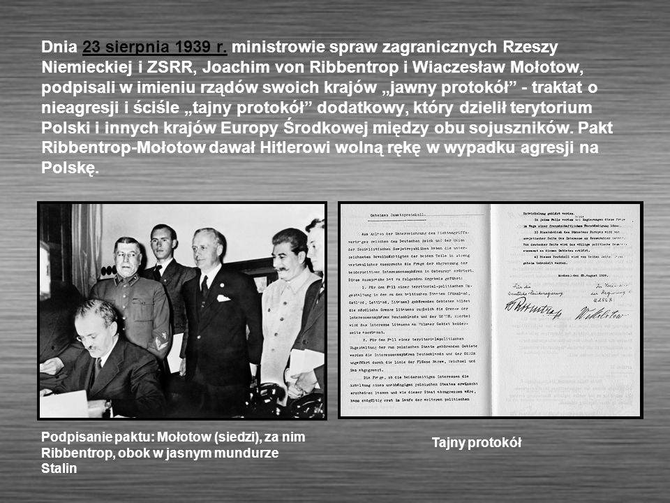 Dnia 23 sierpnia 1939 r. ministrowie spraw zagranicznych Rzeszy Niemieckiej i ZSRR, Joachim von Ribbentrop i Wiaczesław Mołotow, podpisali w imieniu r