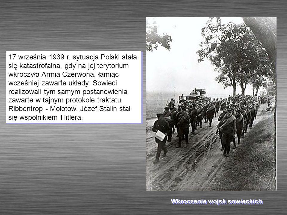 Wkroczenie wojsk sowieckich 17 września 1939 r. sytuacja Polski stała się katastrofalna, gdy na jej terytorium wkroczyła Armia Czerwona, łamiąc wcześn
