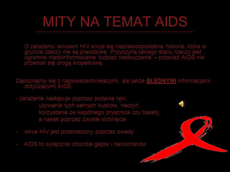 MITY NA TEMAT AIDS O zarażeniu wirusem HIV snuje się nieprawdopodobne historie, które w gruncie rzeczy nie są prawdziwe. Przyczyną takiego stanu rzecz
