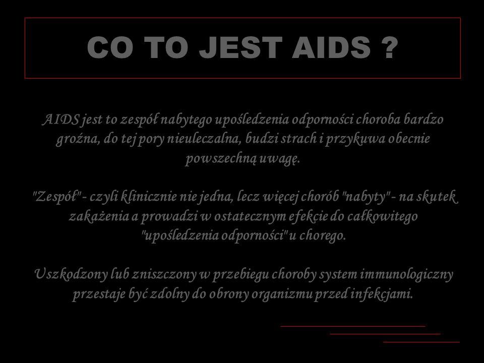 AIDS jest to zespół nabytego upośledzenia odporności choroba bardzo groźna, do tej pory nieuleczalna, budzi strach i przykuwa obecnie powszechną uwagę