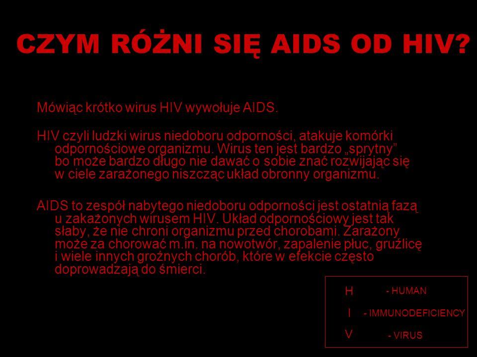 CZYM RÓŻNI SIĘ AIDS OD HIV? Mówiąc krótko wirus HIV wywołuje AIDS. HIV czyli ludzki wirus niedoboru odporności, atakuje komórki odpornościowe organizm