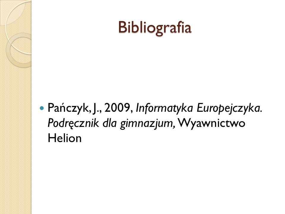 Bibliografia Pańczyk, J., 2009, Informatyka Europejczyka. Podręcznik dla gimnazjum, Wyawnictwo Helion