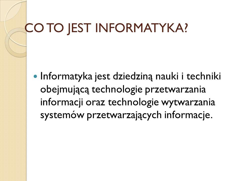 Informatyka jest dziedziną nauki i techniki obejmującą technologie przetwarzania informacji oraz technologie wytwarzania systemów przetwarzających inf